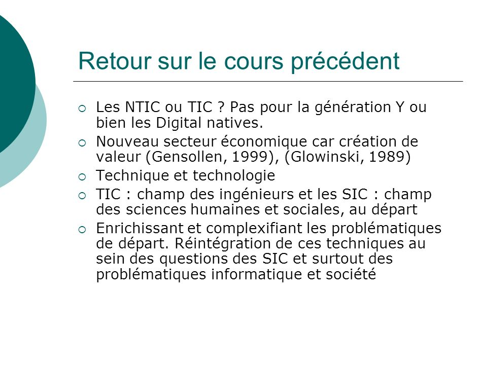 Retour sur le cours précédent Les NTIC ou TIC ? Pas pour la génération Y ou bien les Digital natives. Nouveau secteur économique car création de valeu