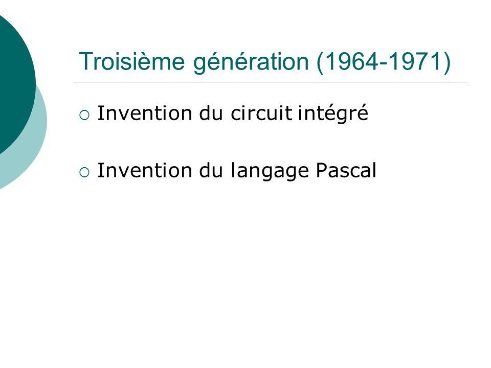 Troisième génération (1964-1971) Invention du circuit intégré Invention du langage Pascal
