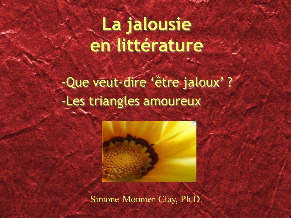 La jalousie en littérature -Que veut-dire être jaloux ? -Les triangles amoureux -Que veut-dire être jaloux ? -Les triangles amoureux Simone Monnier Cl