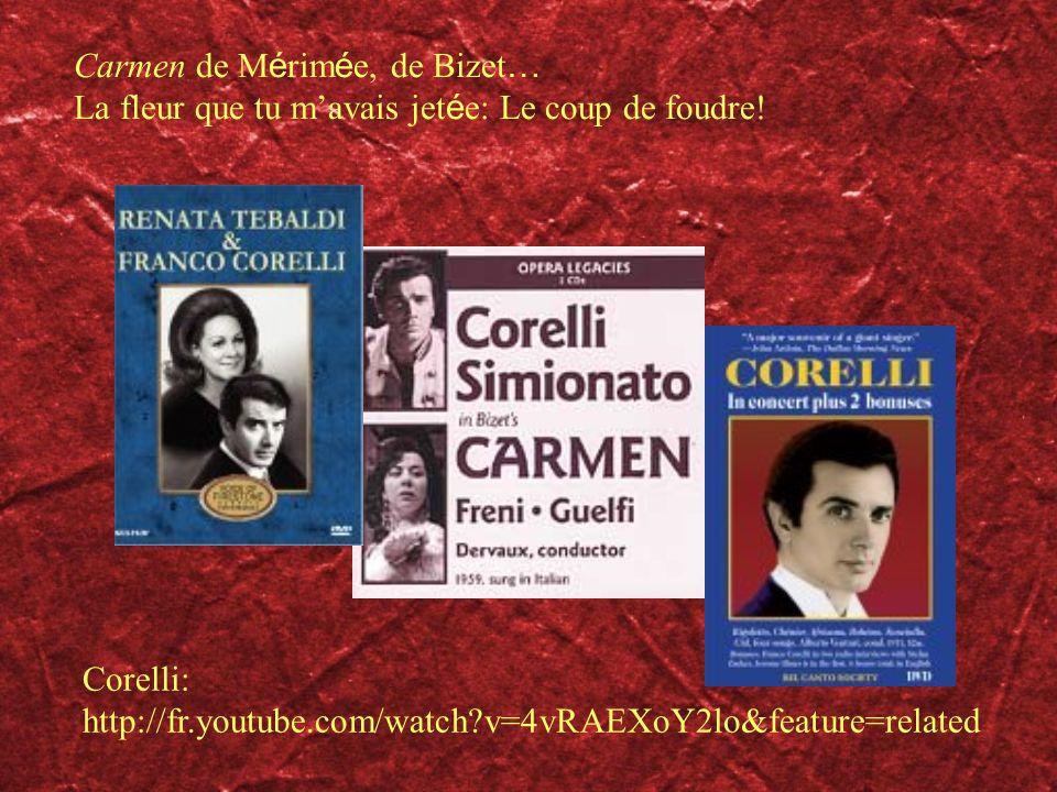 Carmen de M é rim é e, de Bizet … La fleur que tu mavais jet é e: Le coup de foudre! Corelli: http://fr.youtube.com/watch?v=4vRAEXoY2lo&feature=relate