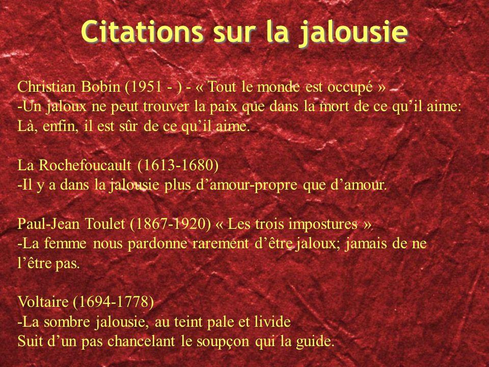 Citations sur la jalousie Christian Bobin (1951 - ) - « Tout le monde est occupé » -Un jaloux ne peut trouver la paix que dans la mort de ce quil aime
