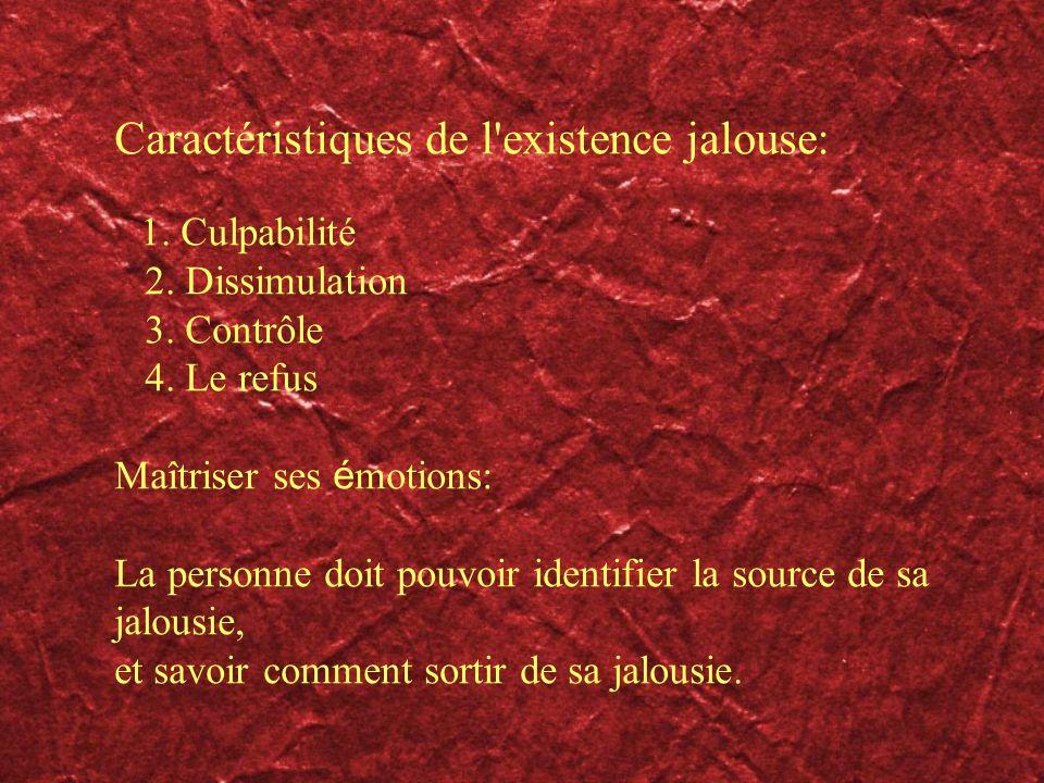 Caractéristiques de l'existence jalouse: 1. Culpabilité 2. Dissimulation 3. Contrôle 4. Le refus Maîtriser ses é motions: La personne doit pouvoir ide