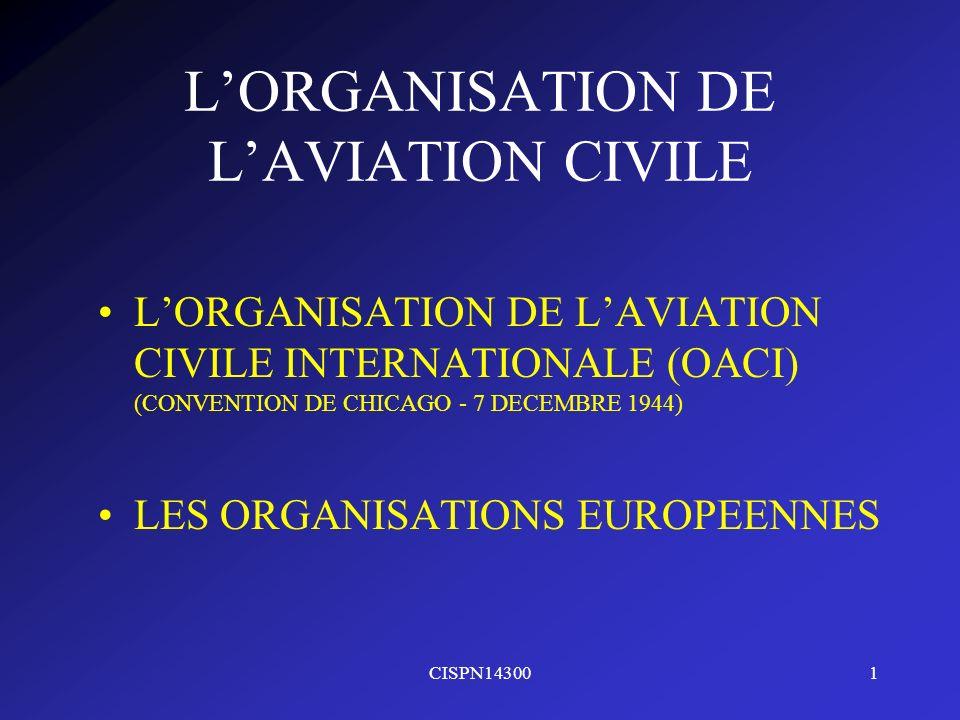 CISPN143001 LORGANISATION DE LAVIATION CIVILE LORGANISATION DE LAVIATION CIVILE INTERNATIONALE (OACI) (CONVENTION DE CHICAGO - 7 DECEMBRE 1944) LES OR