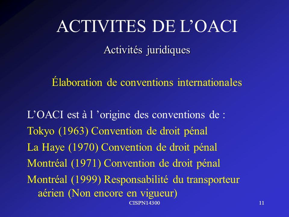 CISPN1430011 ACTIVITES DE LOACI Activités juridiques Élaboration de conventions internationales LOACI est à l origine des conventions de : Tokyo (1963
