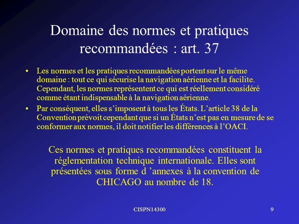 CISPN143009 Domaine des normes et pratiques recommandées : art. 37 Les normes et les pratiques recommandées portent sur le même domaine : tout ce qui