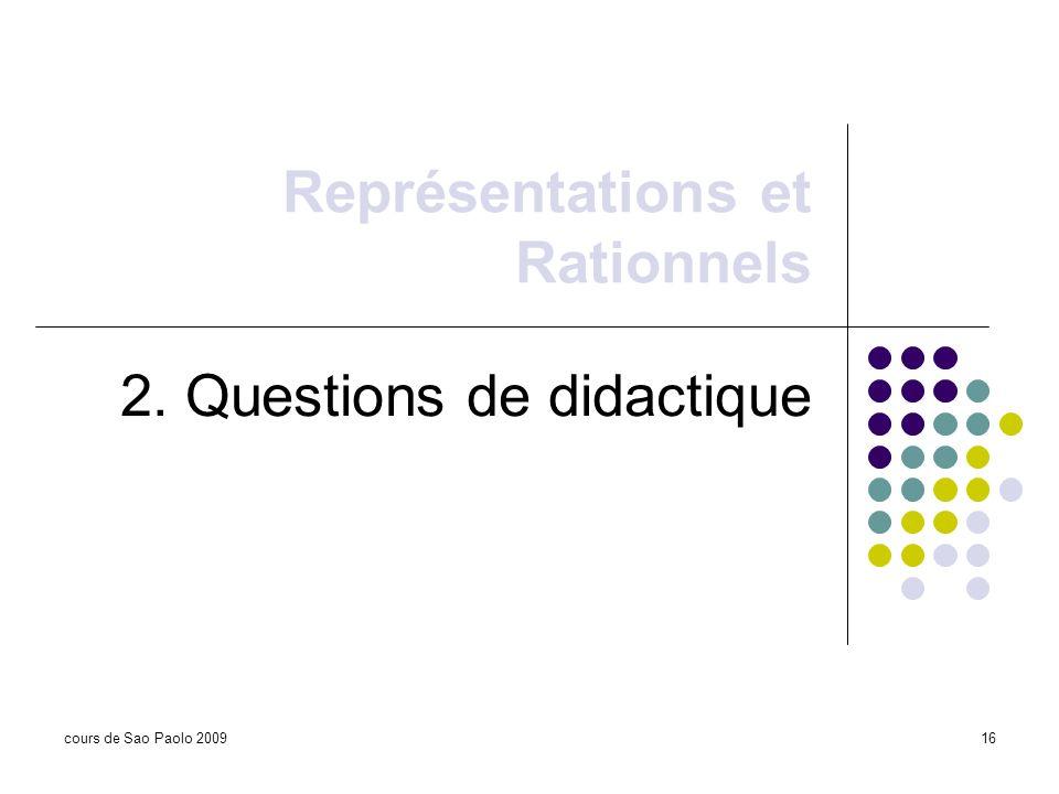 cours de Sao Paolo 200916 Représentations et Rationnels 2. Questions de didactique