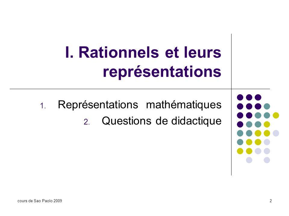 cours de Sao Paolo 20092 I. Rationnels et leurs représentations 1. Représentations mathématiques 2. Questions de didactique