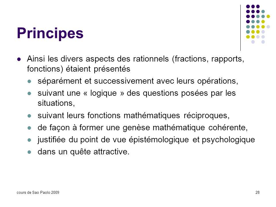 cours de Sao Paolo 200928 Principes Ainsi les divers aspects des rationnels (fractions, rapports, fonctions) étaient présentés séparément et successiv