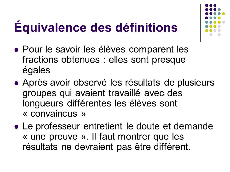 Équivalence des définitions Pour le savoir les élèves comparent les fractions obtenues : elles sont presque égales Après avoir observé les résultats d