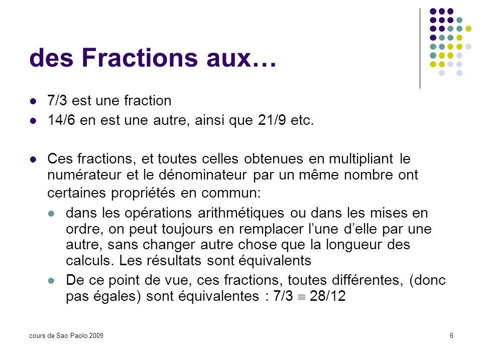 cours de Sao Paolo 20096 des Fractions aux… 7/3 est une fraction 14/6 en est une autre, ainsi que 21/9 etc. Ces fractions, et toutes celles obtenues e