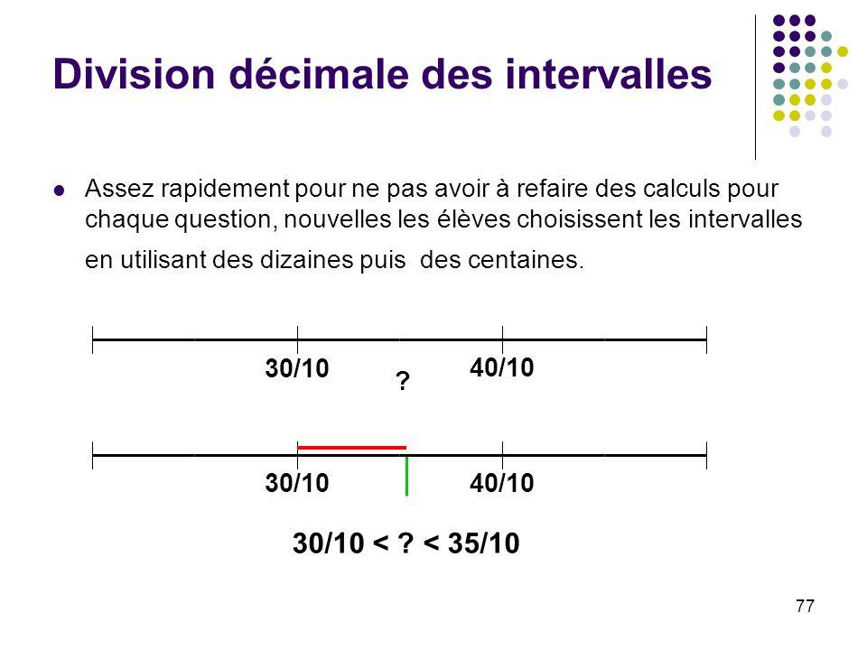 77 Division décimale des intervalles Assez rapidement pour ne pas avoir à refaire des calculs pour chaque question, nouvelles les élèves choisissent l