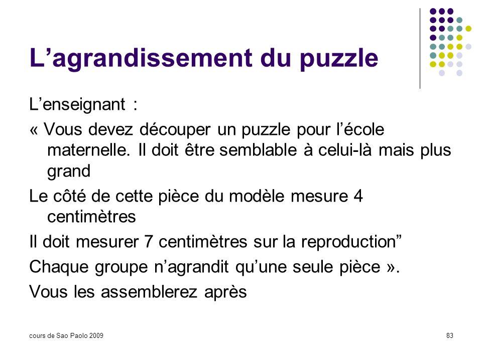 cours de Sao Paolo 200983 Lagrandissement du puzzle Lenseignant : « Vous devez découper un puzzle pour lécole maternelle. Il doit être semblable à cel