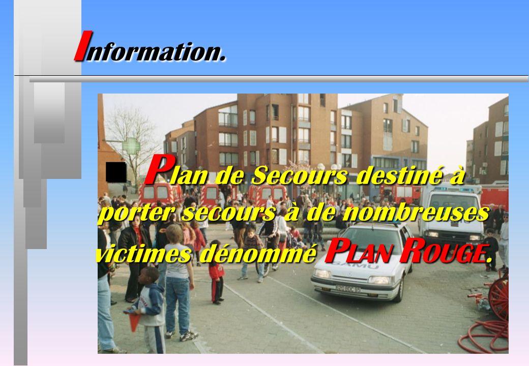 n P lan de Secours destiné à porter secours à de nombreuses victimes dénommé P LAN R OUGE. I nformation.