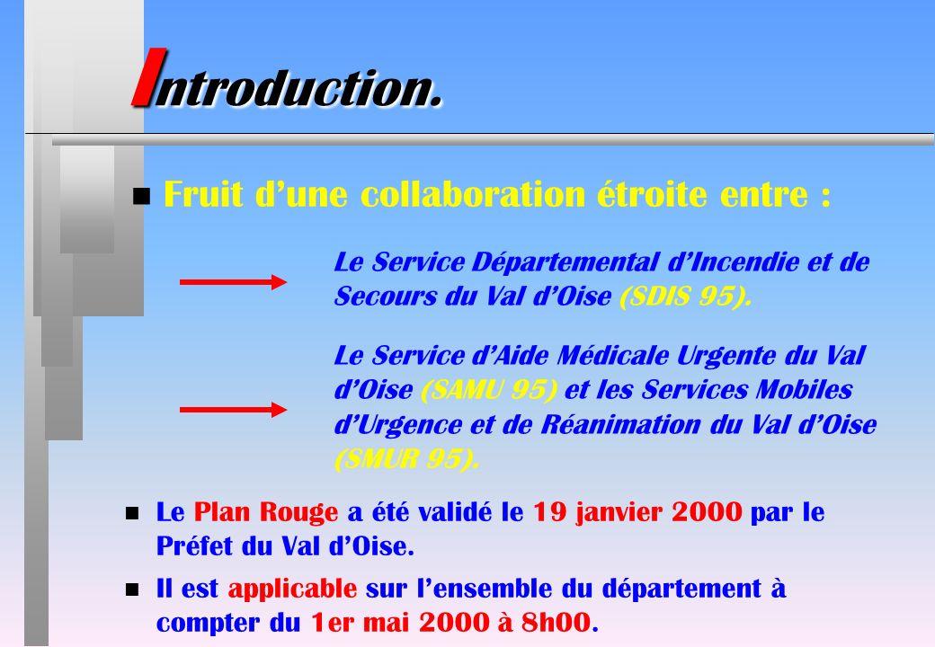 I ntroduction. n Fruit dune collaboration étroite entre : Le Service Départemental dIncendie et de Secours du Val dOise (SDIS 95). Le Service dAide Mé