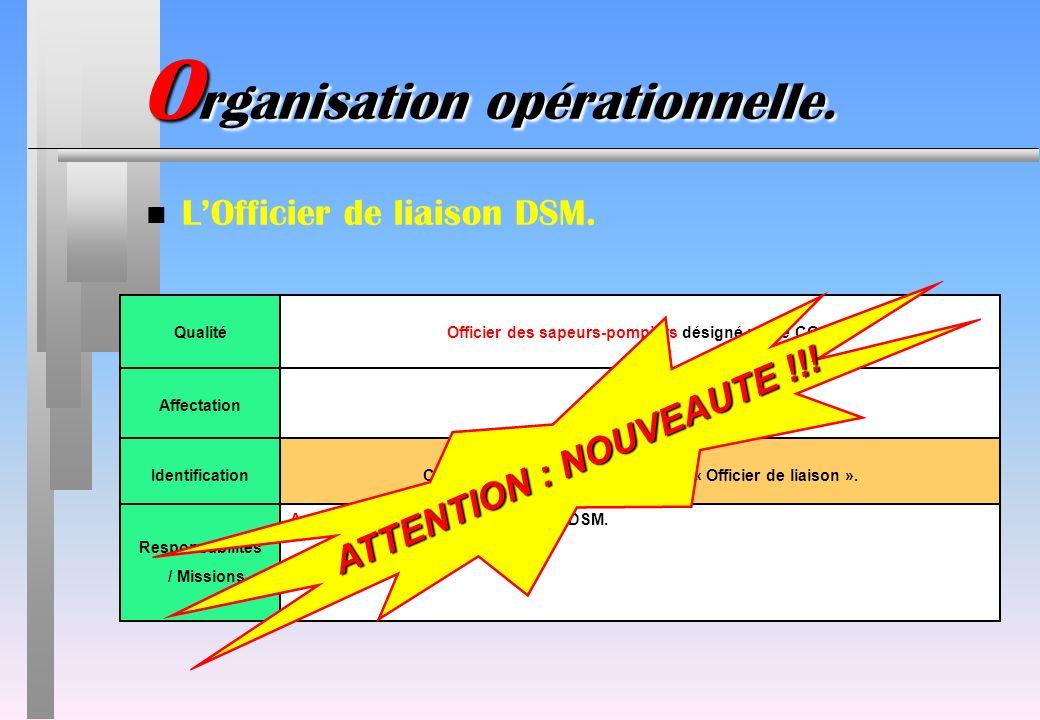 n LOfficier de liaison DSM. QualitéOfficier des sapeurs-pompiers désigné par le COS. AffectationAuprès du DSM.IdentificationChasuble orange avec linsc