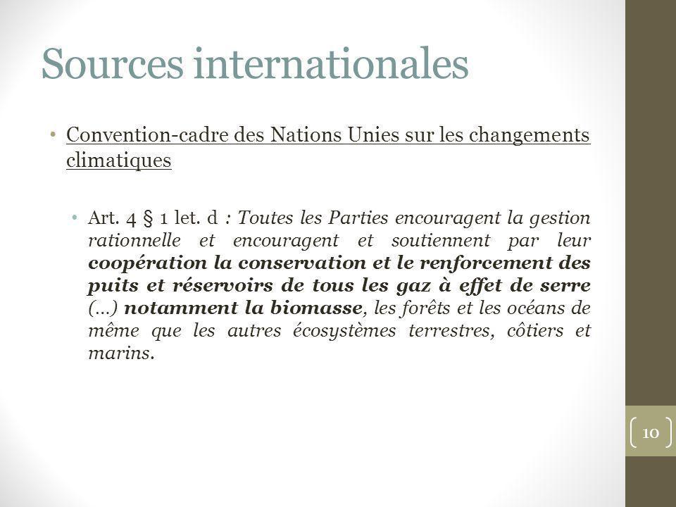 Sources internationales Convention-cadre des Nations Unies sur les changements climatiques Art. 4 § 1 let. d : Toutes les Parties encouragent la gesti