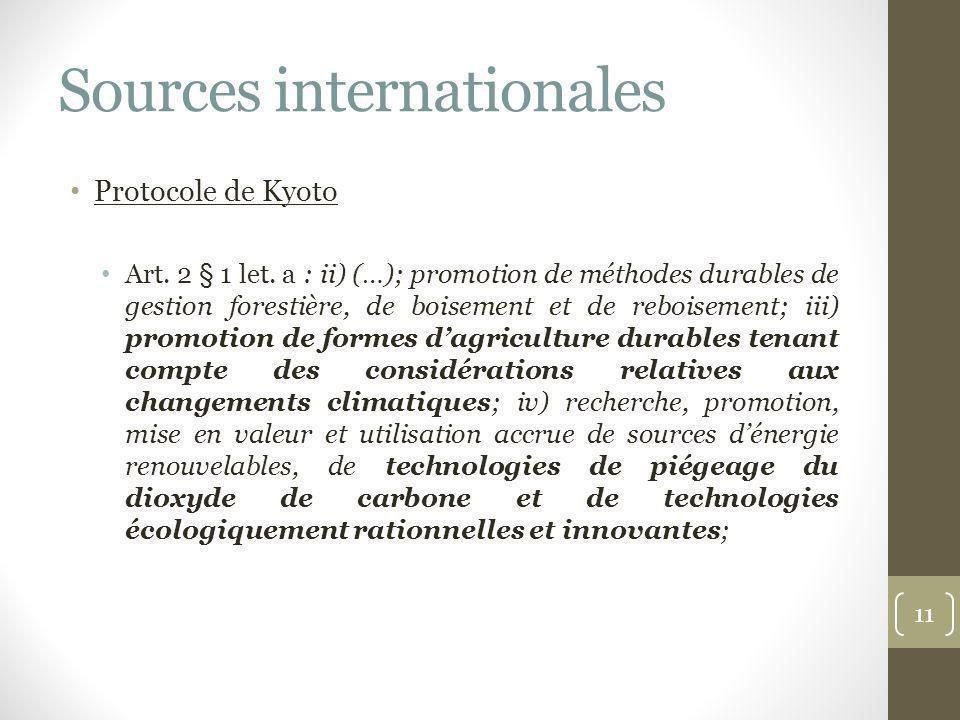 Sources internationales Protocole de Kyoto Art. 2 § 1 let. a : ii) (…); promotion de méthodes durables de gestion forestière, de boisement et de reboi