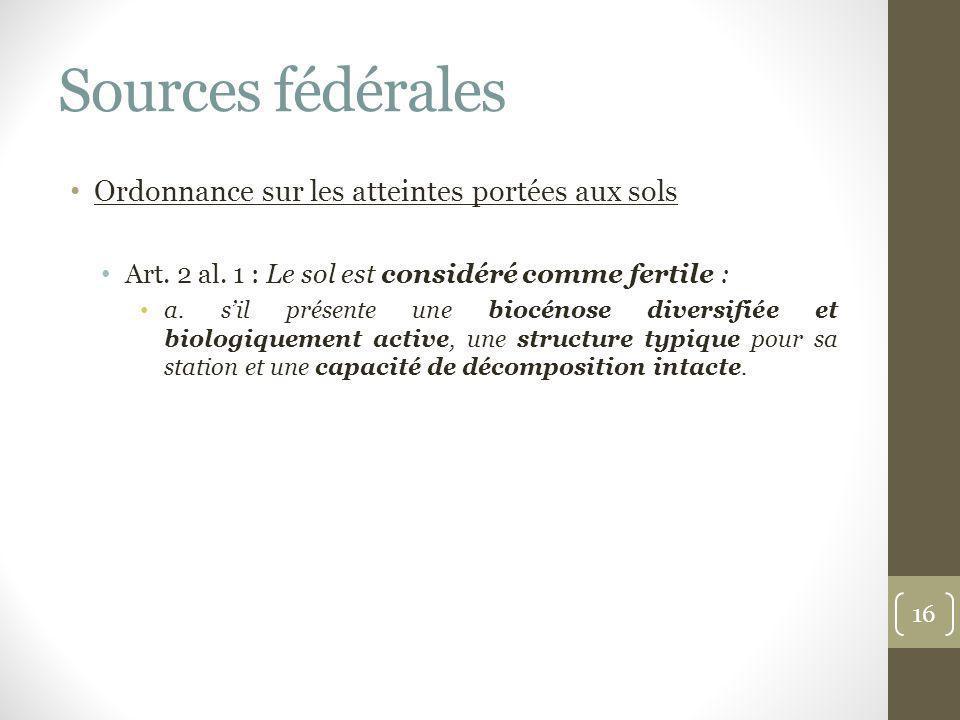 Sources fédérales Ordonnance sur les atteintes portées aux sols Art. 2 al. 1 : Le sol est considéré comme fertile : a. sil présente une biocénose dive