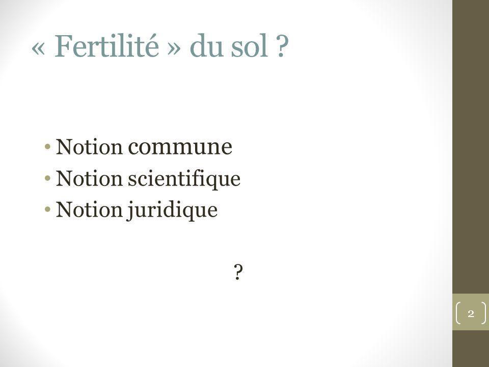 « Fertilité » du sol ? 2 Notion commune Notion scientifique Notion juridique ?