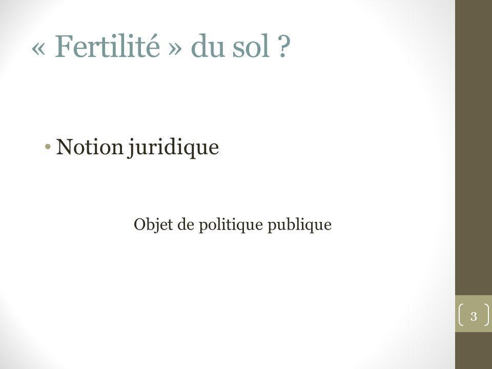 « Fertilité » du sol ? Objet de politique publique 3 Notion juridique