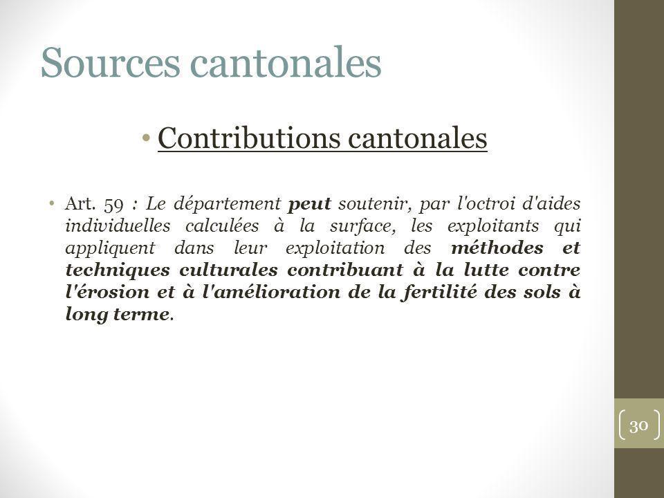 Sources cantonales Contributions cantonales Art. 59 : Le département peut soutenir, par l'octroi d'aides individuelles calculées à la surface, les exp