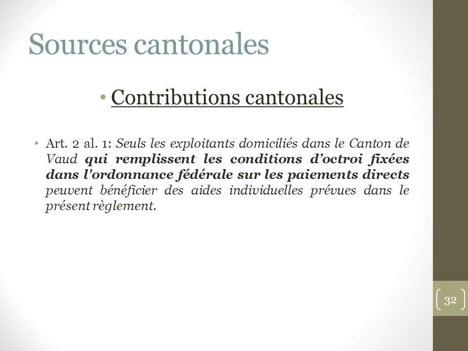 Sources cantonales Contributions cantonales Art. 2 al. 1: Seuls les exploitants domiciliés dans le Canton de Vaud qui remplissent les conditions doctr