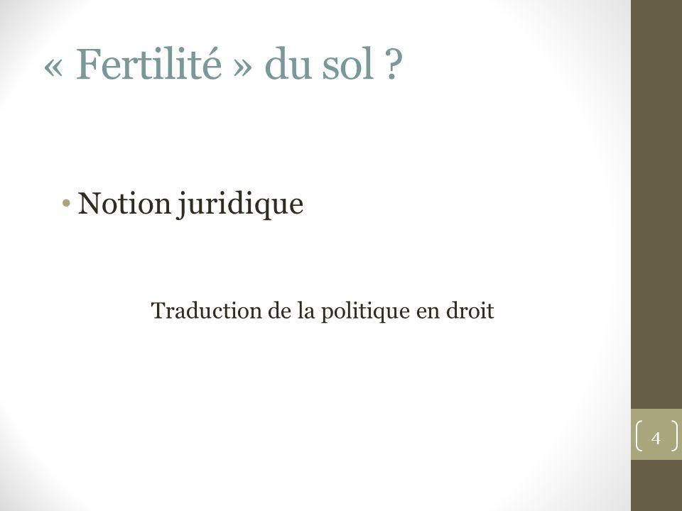 « Fertilité » du sol ? NORMES FONDAMENTALES, ABSTRAITES + INSTRUMENTS CONCRETS 5 Notion juridique