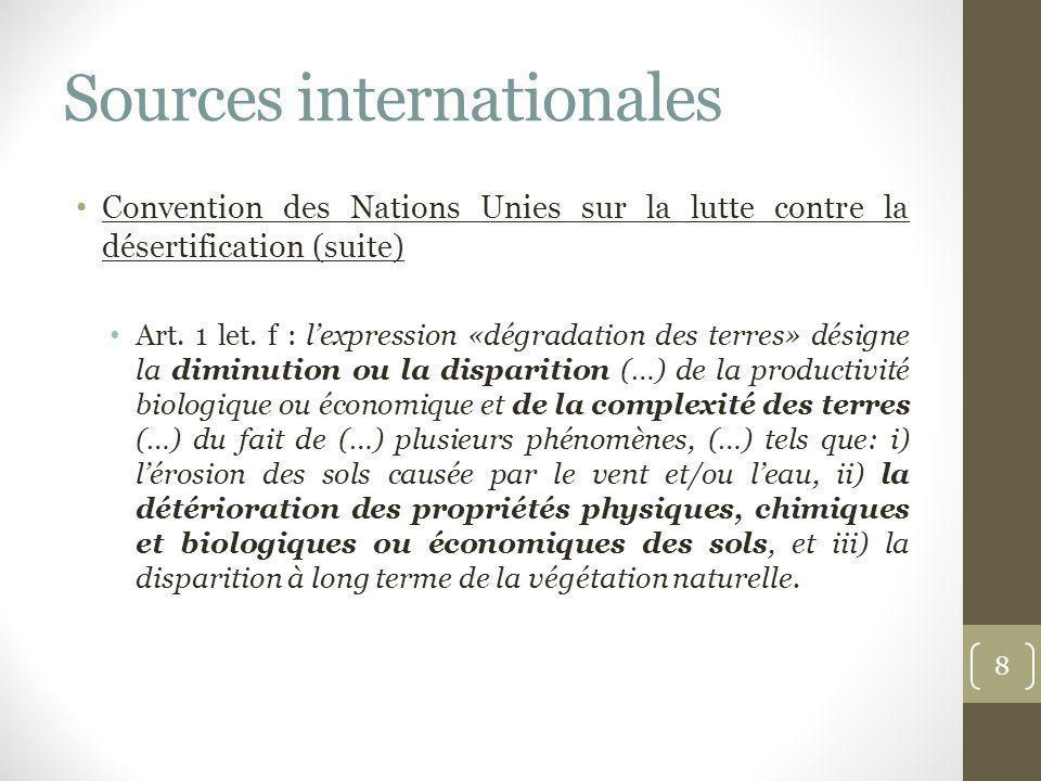 Sources internationales Convention des Nations Unies sur la lutte contre la désertification (suite) Art. 1 let. f : lexpression «dégradation des terre