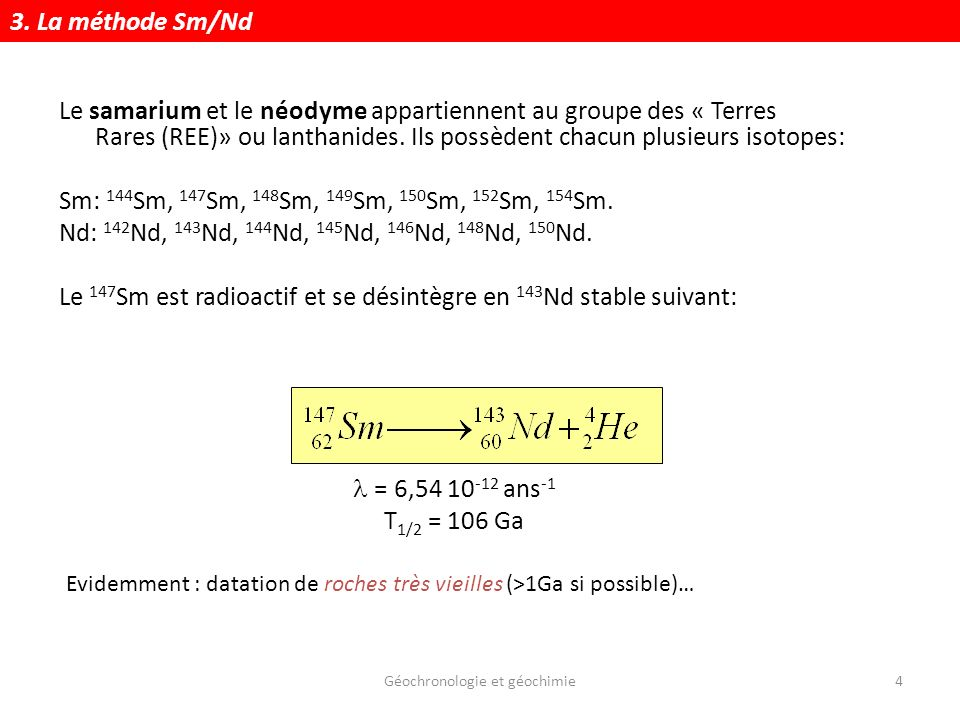Géochronologie et géochimie25 Rapports isotopiques du Nd : 143 Nd/ 144 Nd riNd<CHOND riNd>CHOND 3.