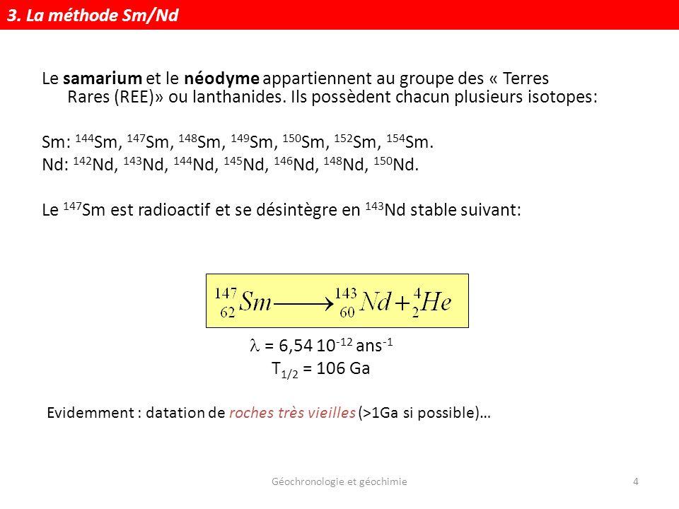 Géochronologie et géochimie15 Le Nd est légèrement plus compatible dans la croûte que le Sm.