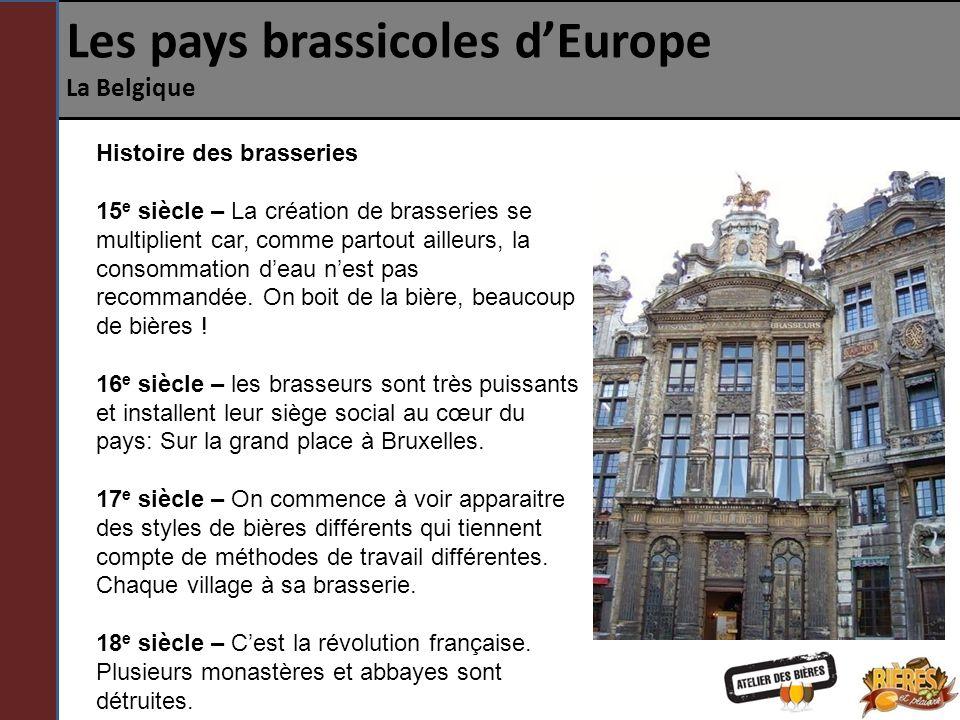 Les pays brassicoles dEurope La Belgique Histoire des brasseries 15 e siècle – La création de brasseries se multiplient car, comme partout ailleurs, l