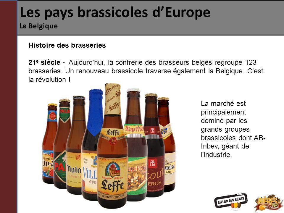 Les pays brassicoles dEurope La Belgique Histoire des brasseries 21 e siècle - Aujourdhui, la confrérie des brasseurs belges regroupe 123 brasseries.