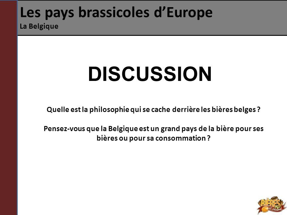 Les pays brassicoles dEurope La Belgique DISCUSSION Quelle est la philosophie qui se cache derrière les bières belges ? Pensez-vous que la Belgique es