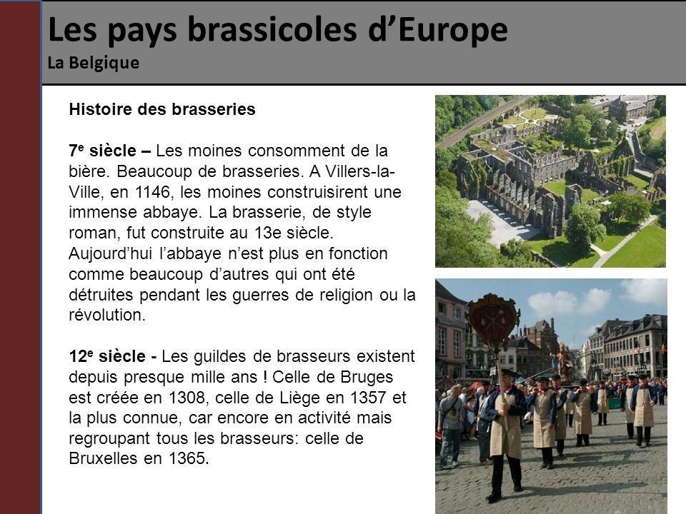 Les pays brassicoles dEurope La Belgique Histoire des brasseries 7 e siècle – Les moines consomment de la bière. Beaucoup de brasseries. A Villers-la-