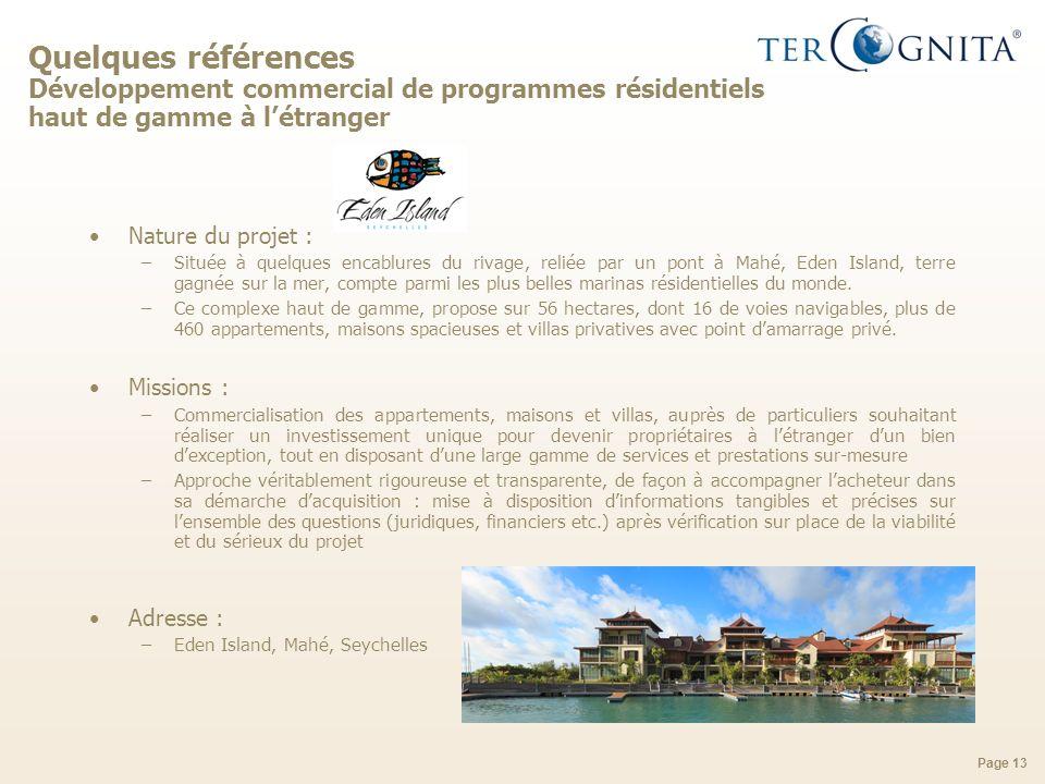 Page 13 Quelques références Développement commercial de programmes résidentiels haut de gamme à létranger Nature du projet : –Située à quelques encabl