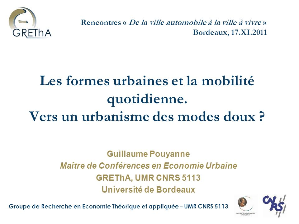 Groupe de Recherche en Economie Théorique et appliquée – UMR CNRS 5113 Linjonction au développement durable La « mobilité durable » : « assurer un équilibre durable entre les besoins en matière de mobilité et de facilité daccès, dune part, et la protection de lenvironnement et de la santé dautre part.