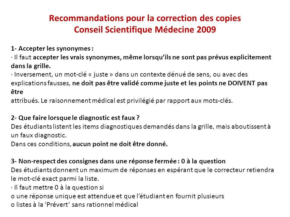 Recommandations pour la correction des copies Conseil Scientifique Médecine 2009 1- Accepter les synonymes : · Il faut accepter les vrais synonymes, m