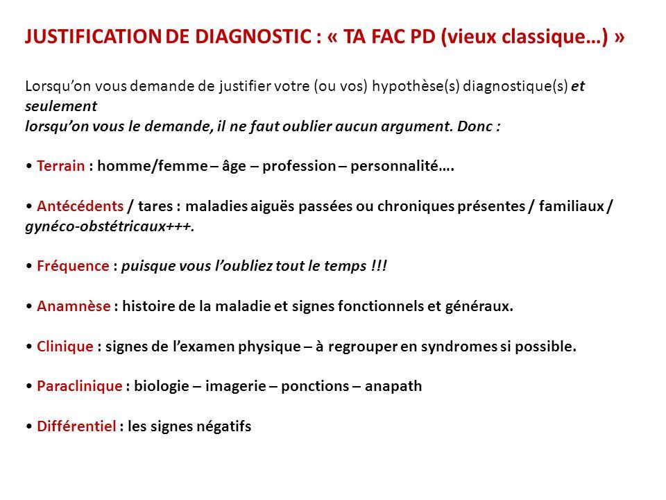 JUSTIFICATION DE DIAGNOSTIC : « TA FAC PD (vieux classique…) » Lorsquon vous demande de justifier votre (ou vos) hypothèse(s) diagnostique(s) et seule