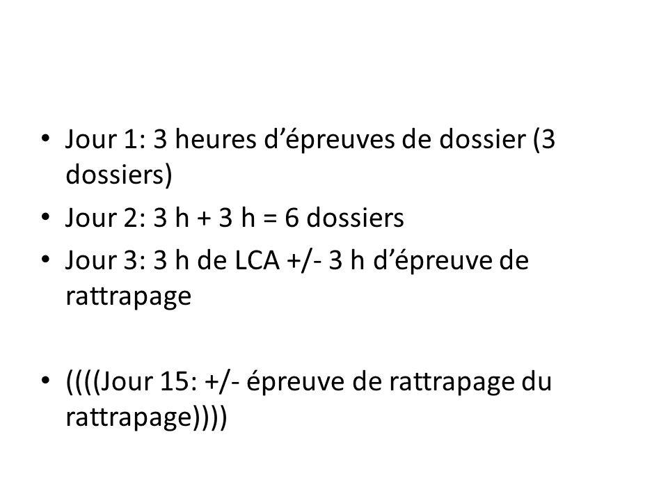 Jour 1: 3 heures dépreuves de dossier (3 dossiers) Jour 2: 3 h + 3 h = 6 dossiers Jour 3: 3 h de LCA +/- 3 h dépreuve de rattrapage ((((Jour 15: +/- é