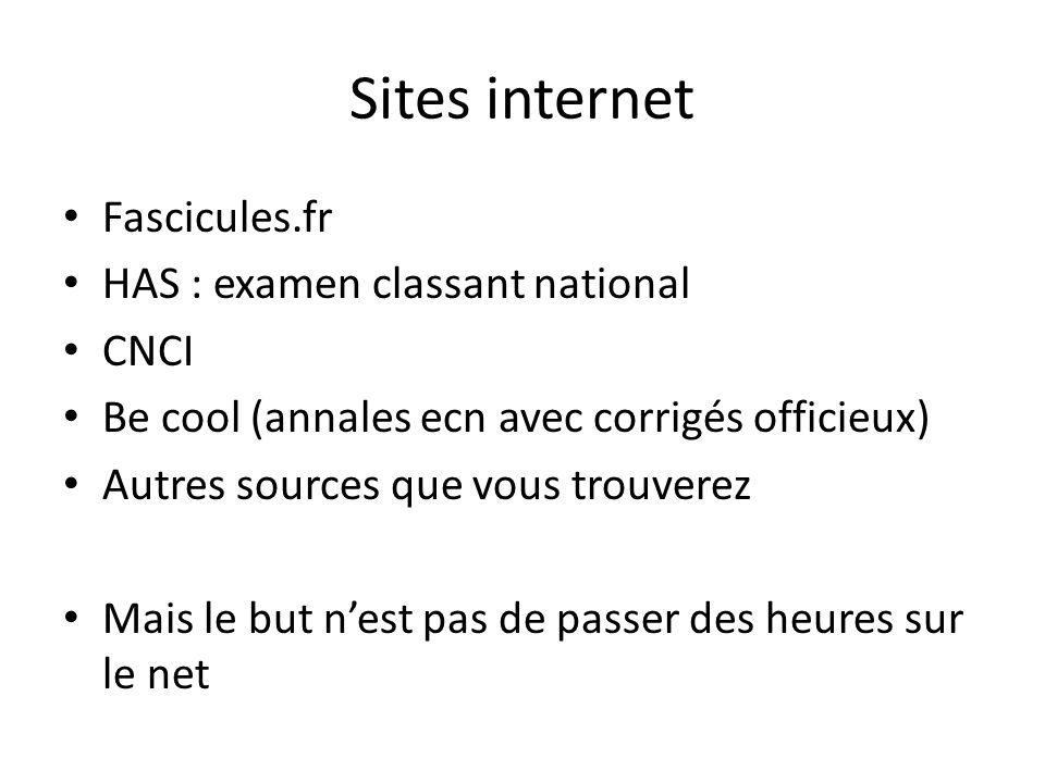 Sites internet Fascicules.fr HAS : examen classant national CNCI Be cool (annales ecn avec corrigés officieux) Autres sources que vous trouverez Mais