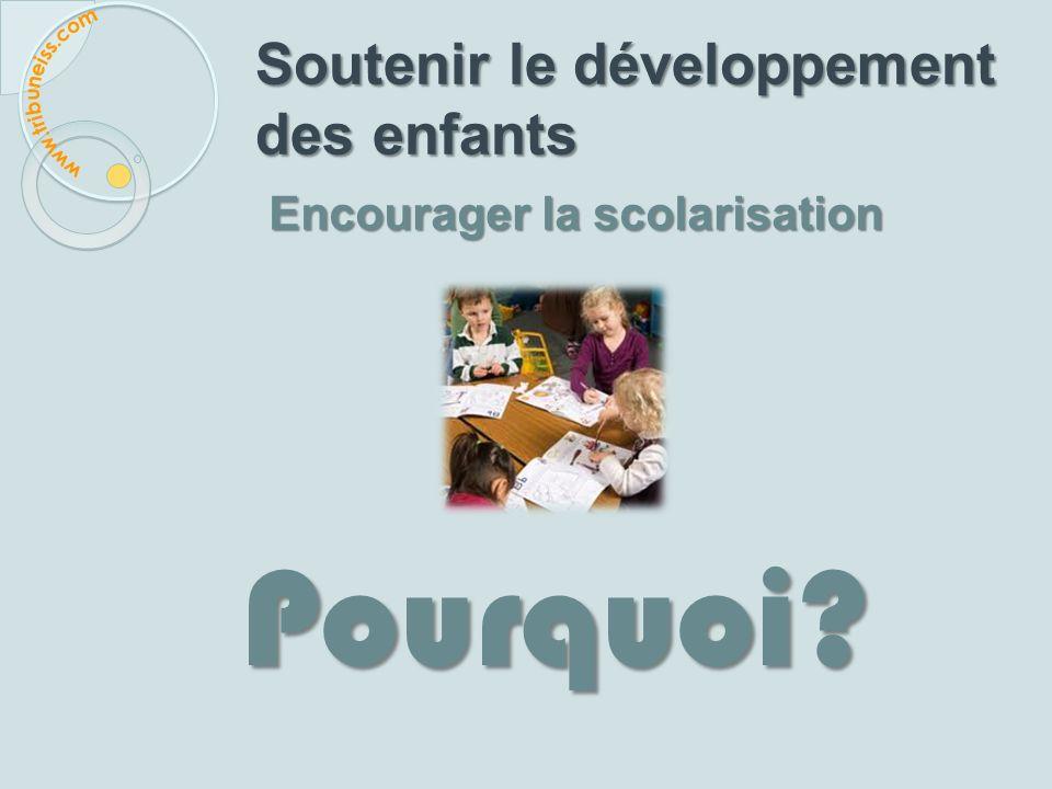 Soutenir le développement des enfants Encourager la scolarisation