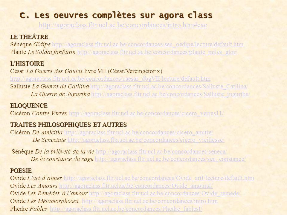 c. Les oeuvres complètes sur agora class c. Les oeuvres complètes sur agora class http://agoraclass.fltr.ucl.ac.be/concordances/intro.htm#cae http://a