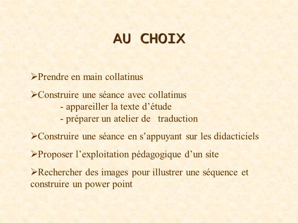 AU CHOIX Prendre en main collatinus Construire une séance avec collatinus - appareiller la texte détude - préparer un atelier de traduction Construire