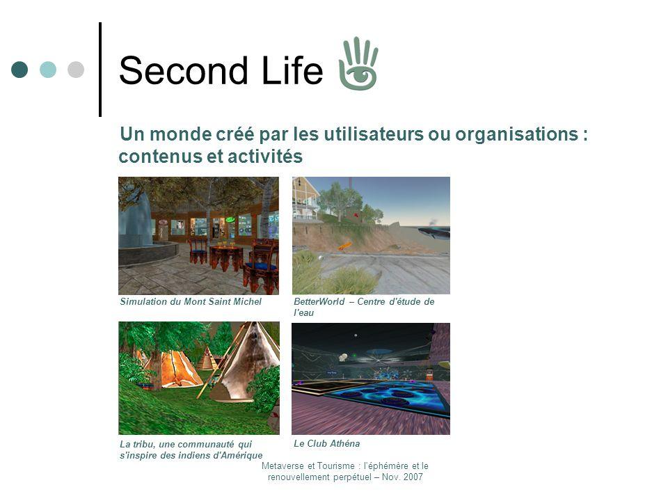 Metaverse et Tourisme : l'éphémère et le renouvellement perpétuel – Nov. 2007 Second Life Un monde créé par les utilisateurs ou organisations : conten