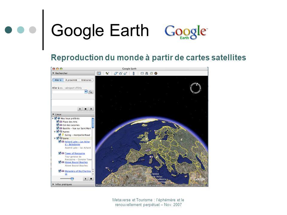 Metaverse et Tourisme : l'éphémère et le renouvellement perpétuel – Nov. 2007 Google Earth Reproduction du monde à partir de cartes satellites
