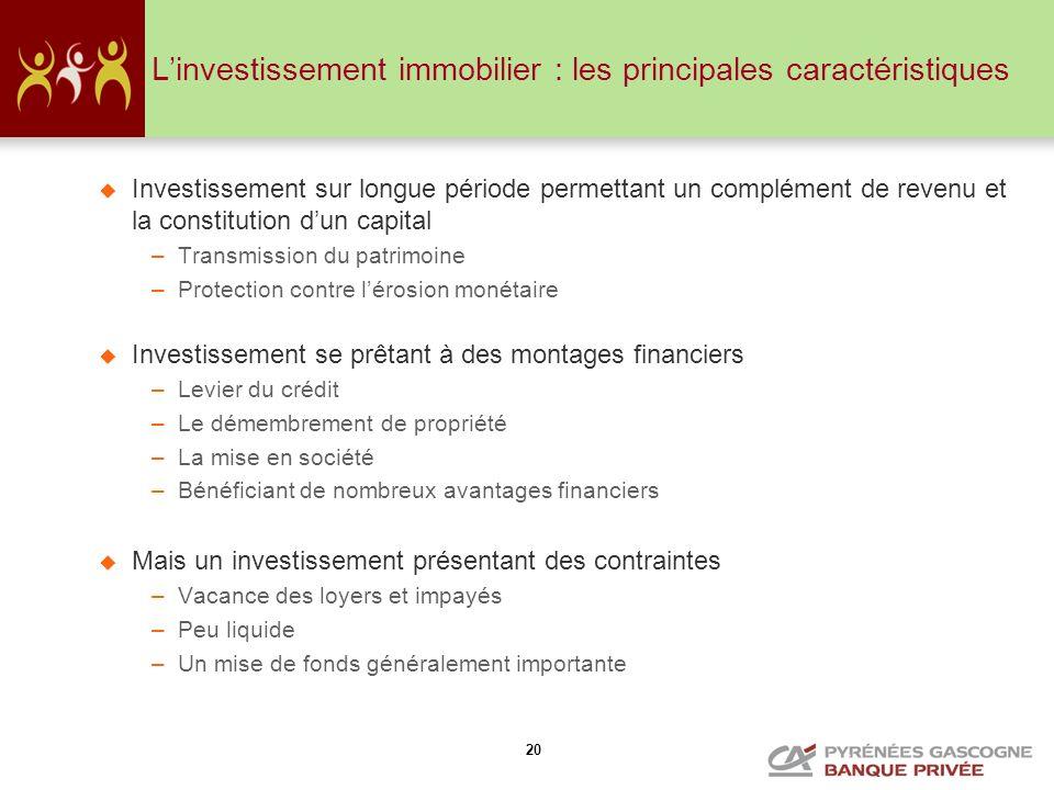 20 Linvestissement immobilier : les principales caractéristiques Investissement sur longue période permettant un complément de revenu et la constituti