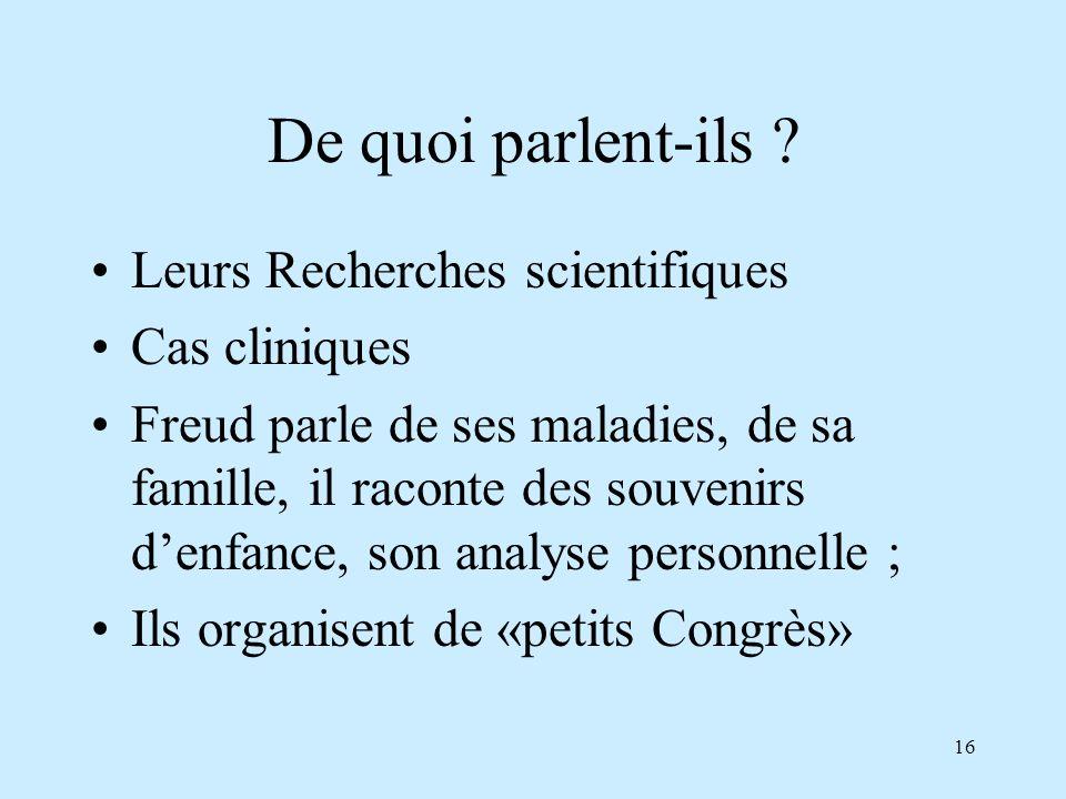 16 De quoi parlent-ils ? Leurs Recherches scientifiques Cas cliniques Freud parle de ses maladies, de sa famille, il raconte des souvenirs denfance, s