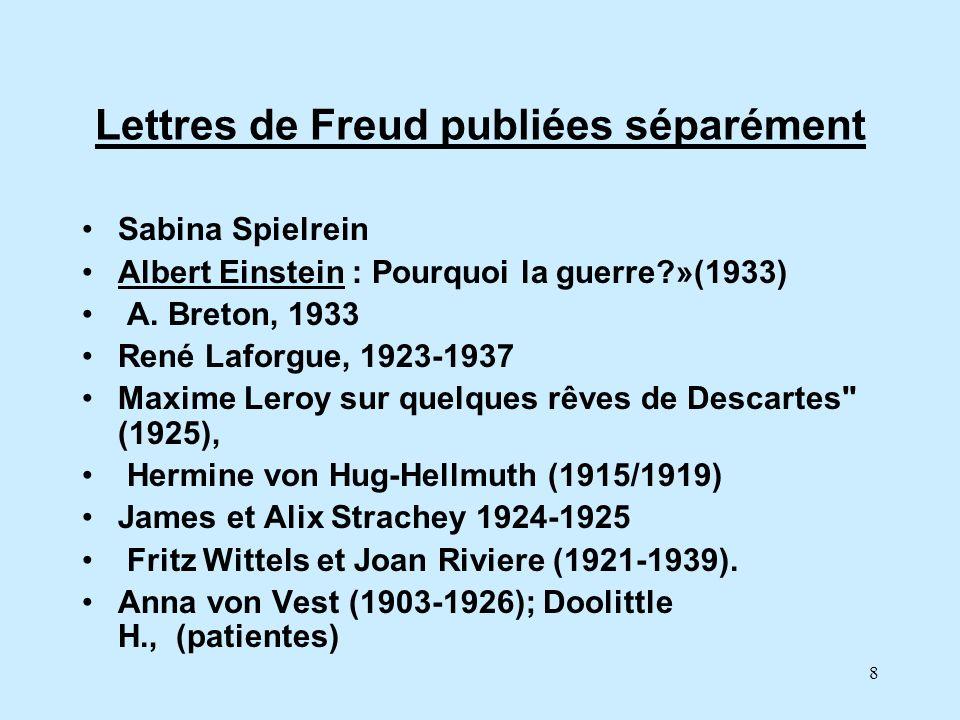 8 Lettres de Freud publiées séparément Sabina Spielrein Albert Einstein : Pourquoi la guerre?»(1933) A. Breton, 1933 René Laforgue, 1923-1937 Maxime L