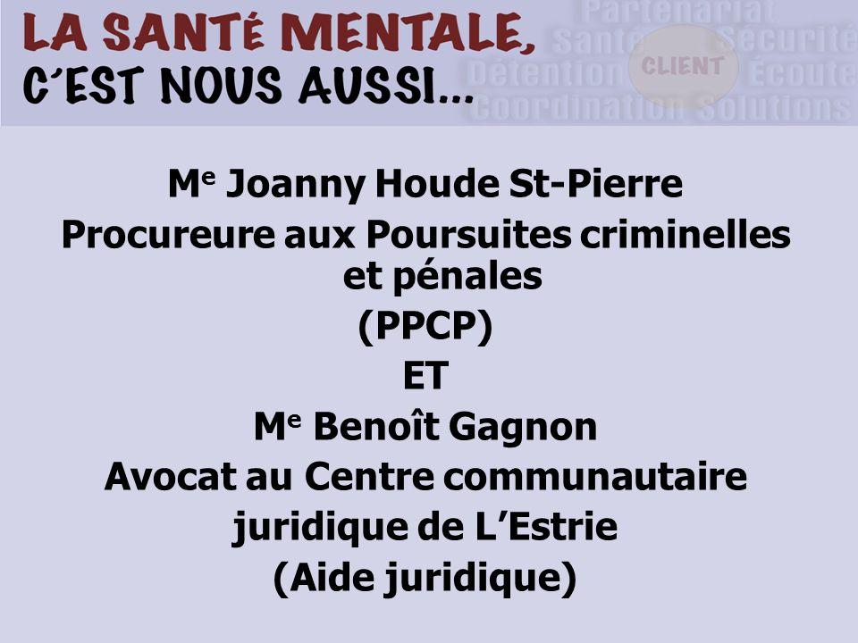 M e Joanny Houde St-Pierre Procureure aux Poursuites criminelles et pénales (PPCP) ET M e Benoît Gagnon Avocat au Centre communautaire juridique de LEstrie (Aide juridique)