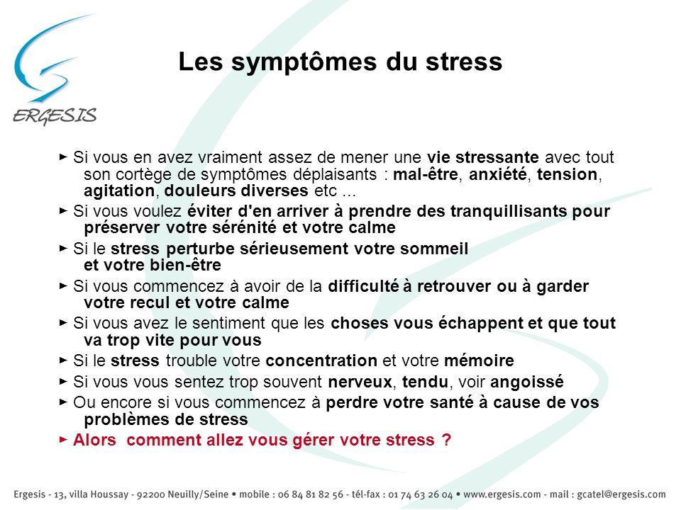 Les symptômes du stress Si vous en avez vraiment assez de mener une vie stressante avec tout son cortège de symptômes déplaisants : mal-être, anxiété,
